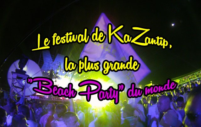 Le festival de KaZantip, la plus grande « Beach Party » du monde